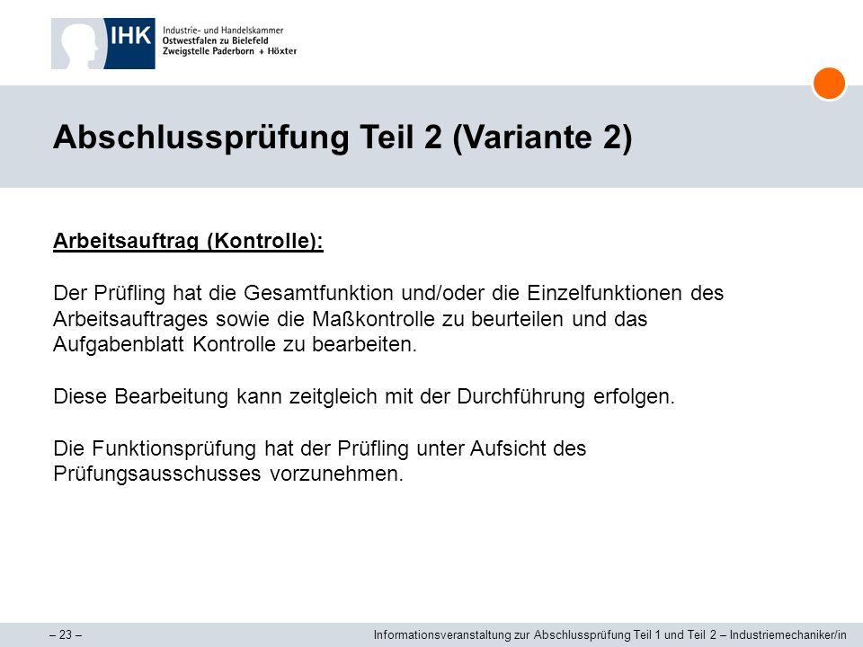 – 23 –Informationsveranstaltung zur Abschlussprüfung Teil 1 und Teil 2 – Industriemechaniker/in Abschlussprüfung Teil 2 (Variante 2) Arbeitsauftrag (K