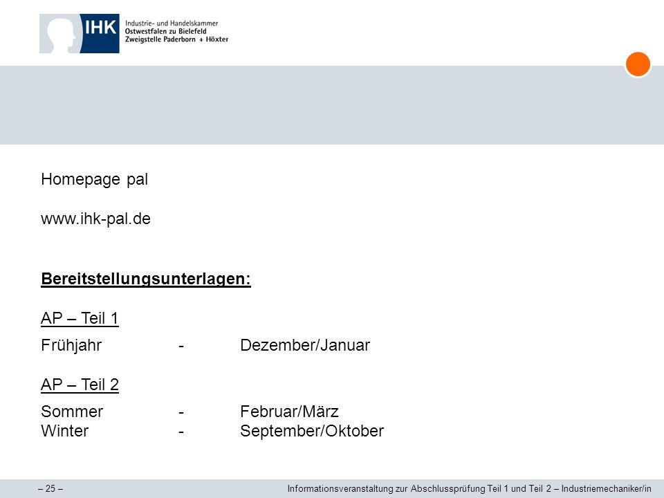 – 25 –Informationsveranstaltung zur Abschlussprüfung Teil 1 und Teil 2 – Industriemechaniker/in Homepage pal www.ihk-pal.de Bereitstellungsunterlagen: