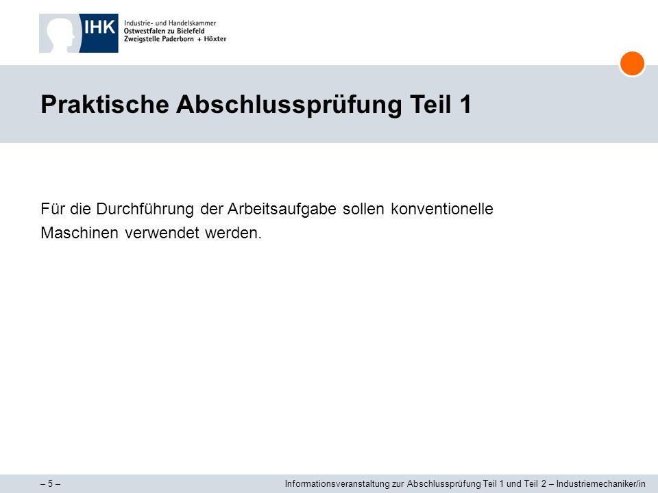 – 5 –Informationsveranstaltung zur Abschlussprüfung Teil 1 und Teil 2 – Industriemechaniker/in Praktische Abschlussprüfung Teil 1 Für die Durchführung