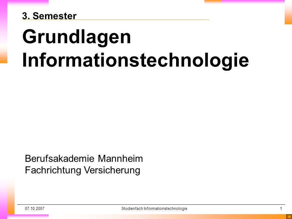 07.10.2007Studienfach Informationstechnologie32 Grundkonzept Datenbank/Datenmodellierung Integrative Systeme nZiel: Datenintegration ntechnische Voraussetzungen nÜbertragungsverfahren nGemeinsamer Bestand nFrühzeitige Erfassung (POB) nKlärungsbedarf .