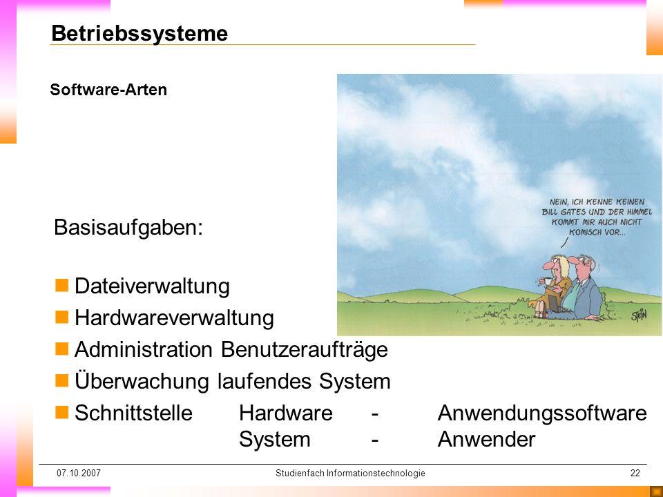 07.10.2007Studienfach Informationstechnologie22 Software-Arten Betriebssysteme Basisaufgaben: nDateiverwaltung nHardwareverwaltung nAdministration Ben