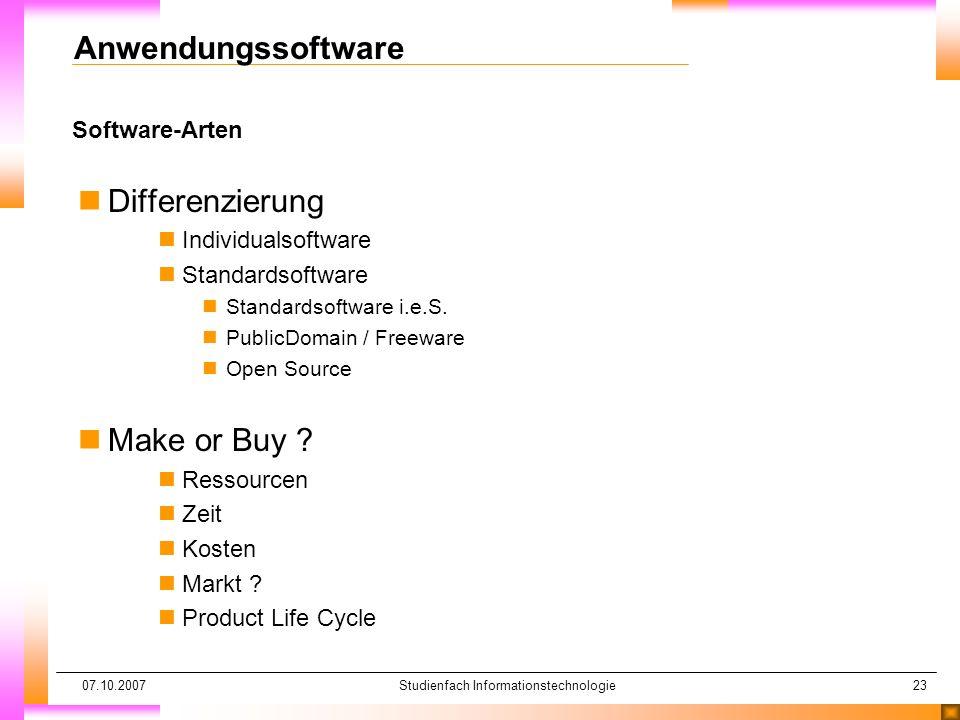 07.10.2007Studienfach Informationstechnologie23 Software-Arten Anwendungssoftware nDifferenzierung nIndividualsoftware nStandardsoftware nStandardsoft