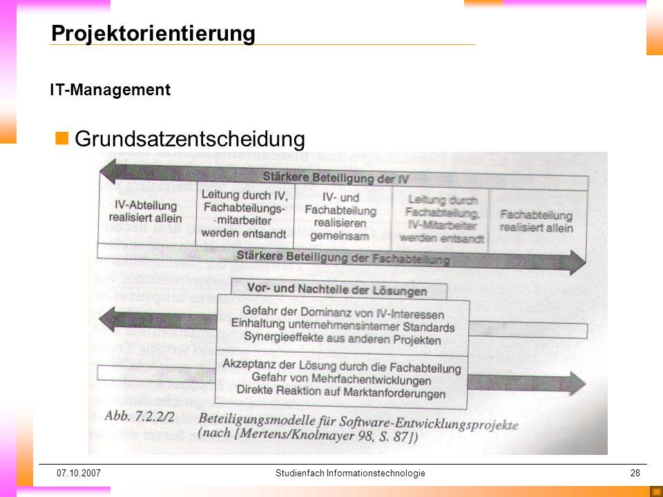 07.10.2007Studienfach Informationstechnologie28 IT-Management Projektorientierung nGrundsatzentscheidung