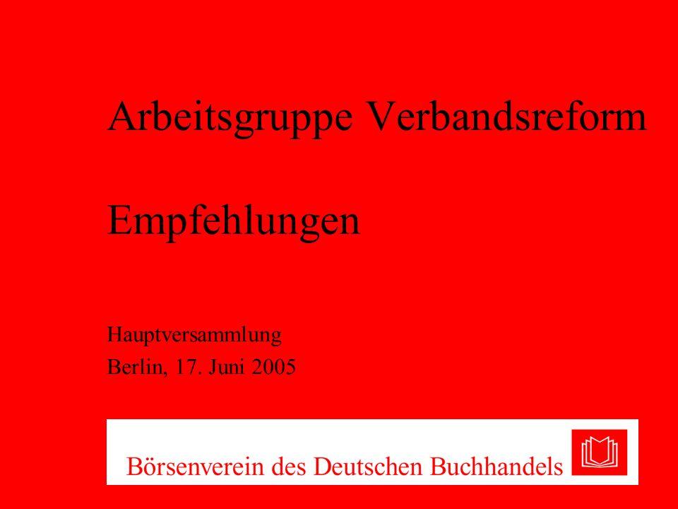 Arbeitsgruppe Verbandsreform Empfehlungen Hauptversammlung Berlin, 17. Juni 2005