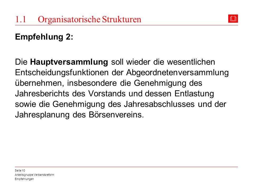 Arbeitsgruppe Verbandsreform Empfehlungen Seite 10 1.1 Organisatorische Strukturen Empfehlung 2: Die Hauptversammlung soll wieder die wesentlichen Ent