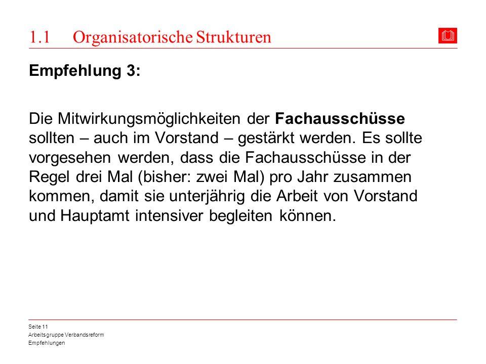 Arbeitsgruppe Verbandsreform Empfehlungen Seite 11 1.1 Organisatorische Strukturen Empfehlung 3: Die Mitwirkungsmöglichkeiten der Fachausschüsse sollt