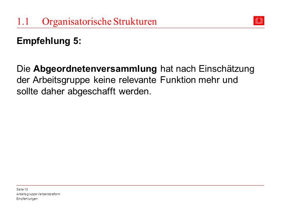 Arbeitsgruppe Verbandsreform Empfehlungen Seite 13 1.1 Organisatorische Strukturen Empfehlung 5: Die Abgeordnetenversammlung hat nach Einschätzung der