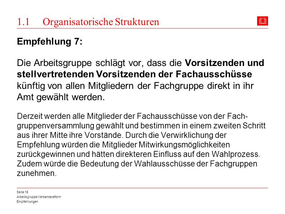 Arbeitsgruppe Verbandsreform Empfehlungen Seite 15 1.1 Organisatorische Strukturen Empfehlung 7: Die Arbeitsgruppe schlägt vor, dass die Vorsitzenden