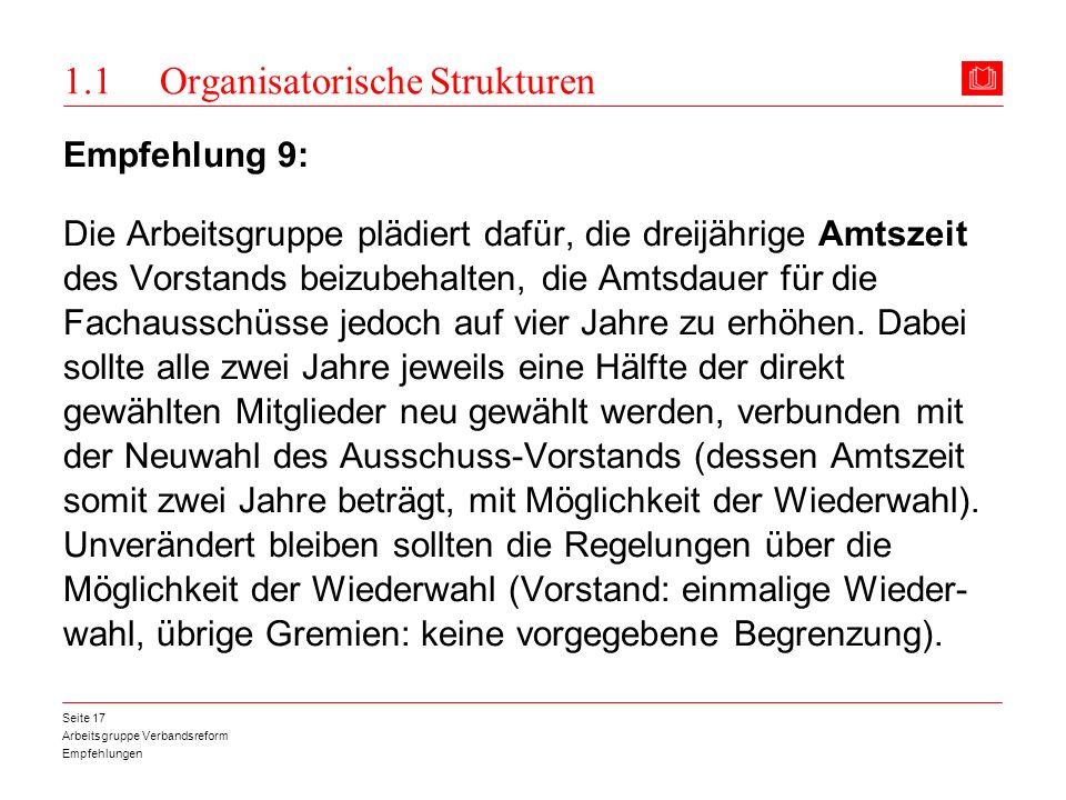 Arbeitsgruppe Verbandsreform Empfehlungen Seite 17 1.1 Organisatorische Strukturen Empfehlung 9: Die Arbeitsgruppe plädiert dafür, die dreijährige Amt