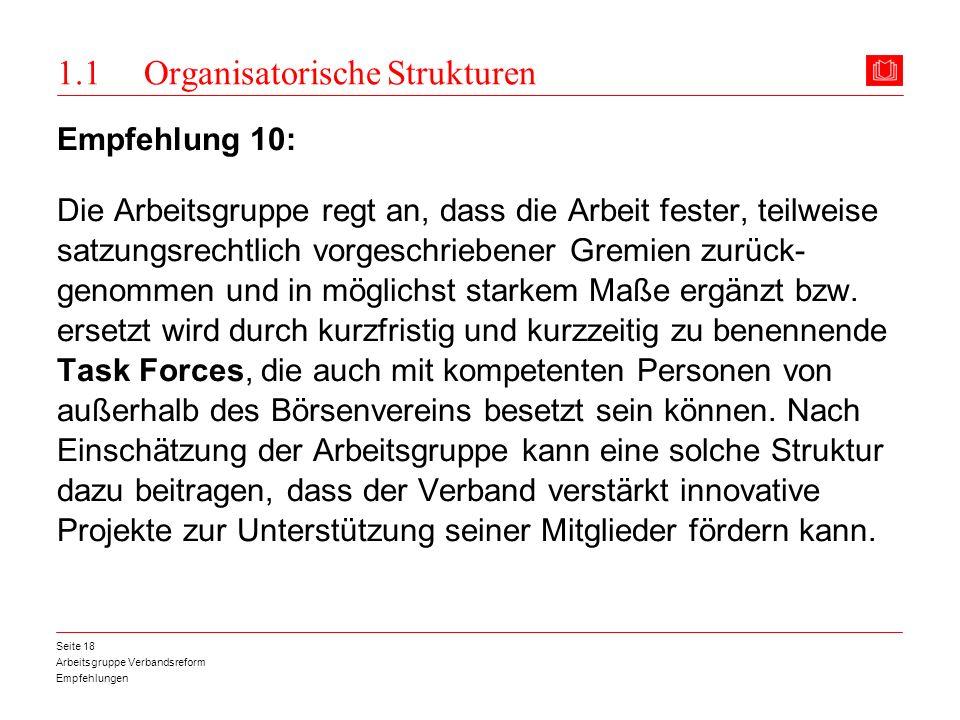 Arbeitsgruppe Verbandsreform Empfehlungen Seite 18 1.1 Organisatorische Strukturen Empfehlung 10: Die Arbeitsgruppe regt an, dass die Arbeit fester, t