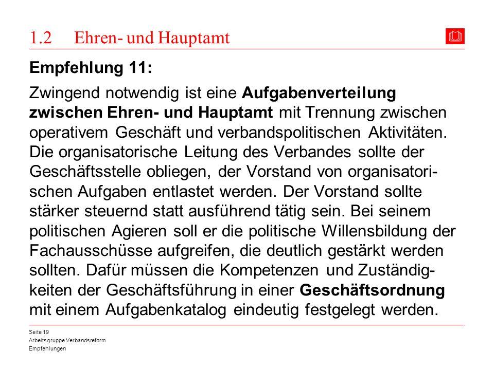 Arbeitsgruppe Verbandsreform Empfehlungen Seite 19 1.2 Ehren- und Hauptamt Empfehlung 11: Zwingend notwendig ist eine Aufgabenverteilung zwischen Ehre