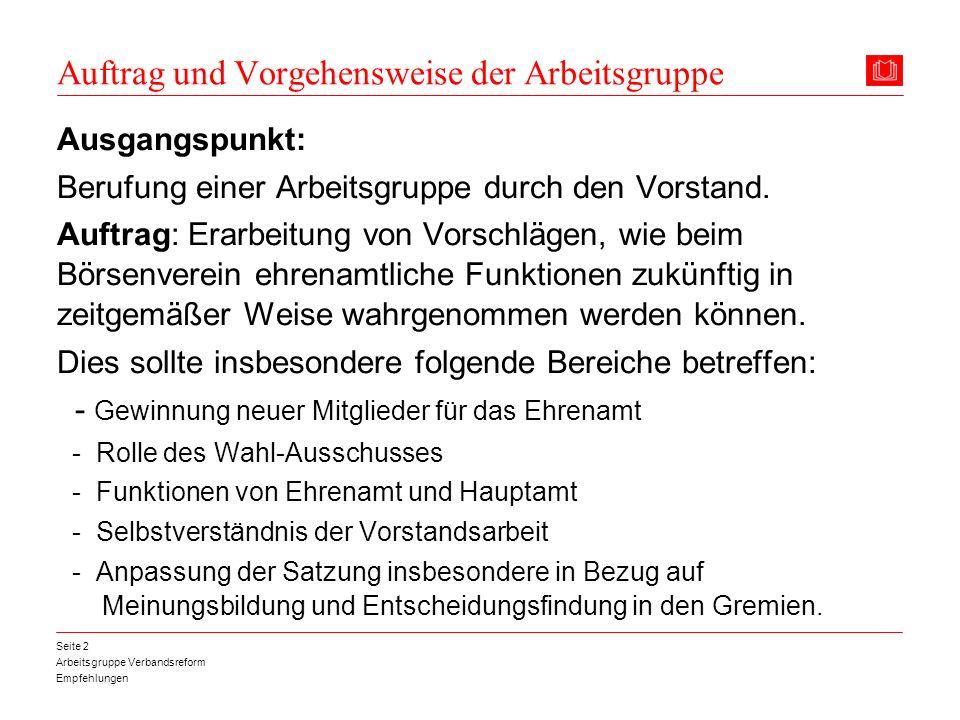 Arbeitsgruppe Verbandsreform Empfehlungen Seite 2 Auftrag und Vorgehensweise der Arbeitsgruppe Ausgangspunkt: Berufung einer Arbeitsgruppe durch den V