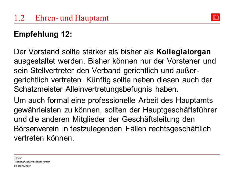 Arbeitsgruppe Verbandsreform Empfehlungen Seite 20 1.2 Ehren- und Hauptamt Empfehlung 12: Der Vorstand sollte stärker als bisher als Kollegialorgan au