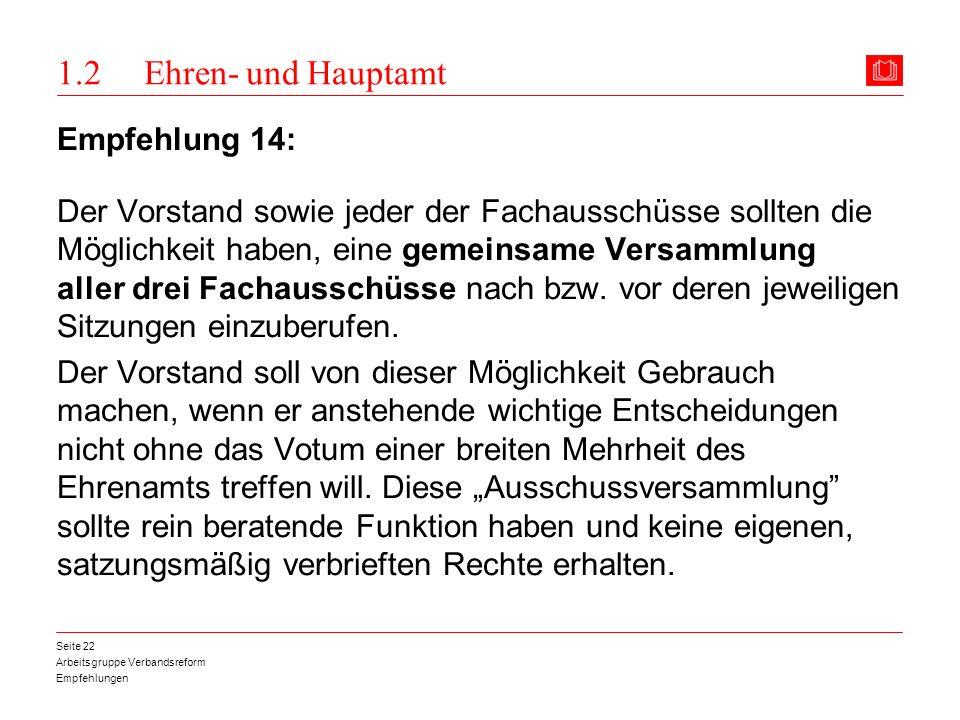 Arbeitsgruppe Verbandsreform Empfehlungen Seite 22 1.2 Ehren- und Hauptamt Empfehlung 14: Der Vorstand sowie jeder der Fachausschüsse sollten die Mögl