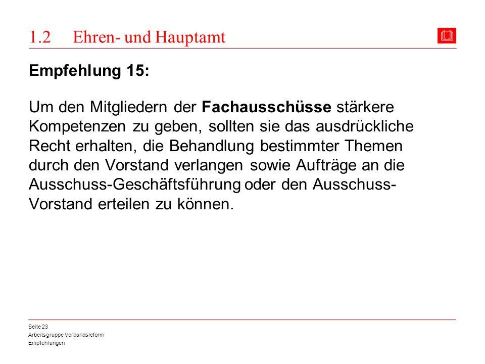 Arbeitsgruppe Verbandsreform Empfehlungen Seite 23 1.2 Ehren- und Hauptamt Empfehlung 15: Um den Mitgliedern der Fachausschüsse stärkere Kompetenzen z