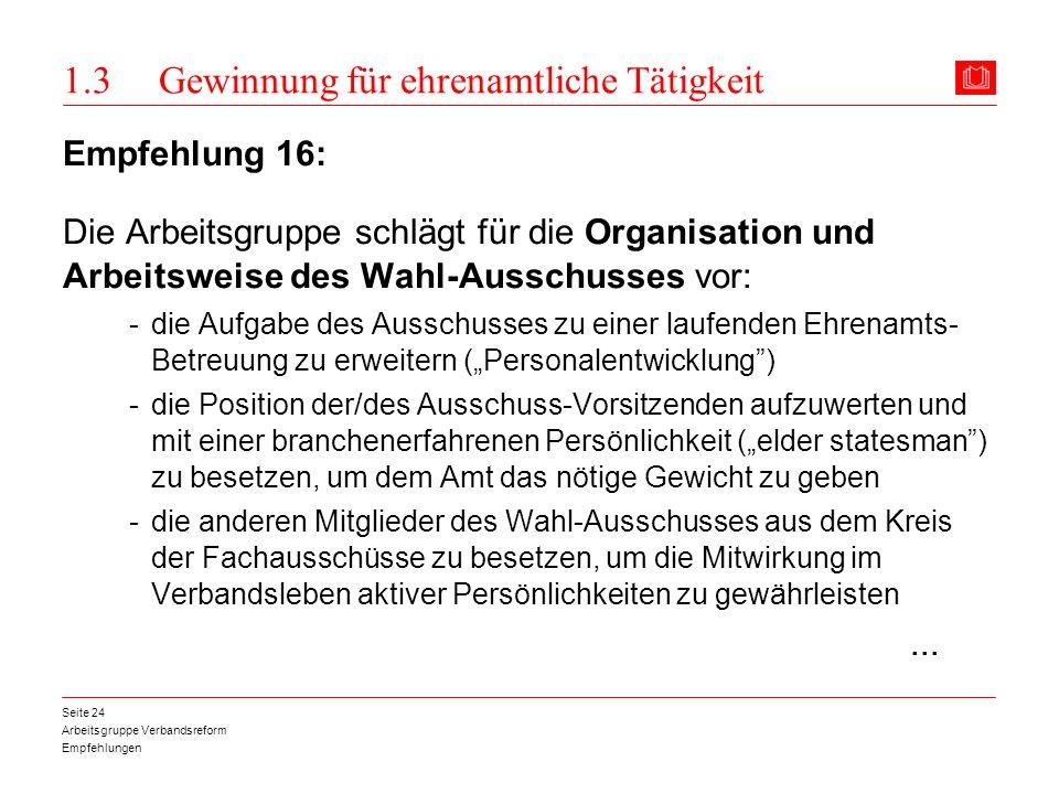 Arbeitsgruppe Verbandsreform Empfehlungen Seite 24 1.3 Gewinnung für ehrenamtliche Tätigkeit Empfehlung 16: Die Arbeitsgruppe schlägt für die Organisa