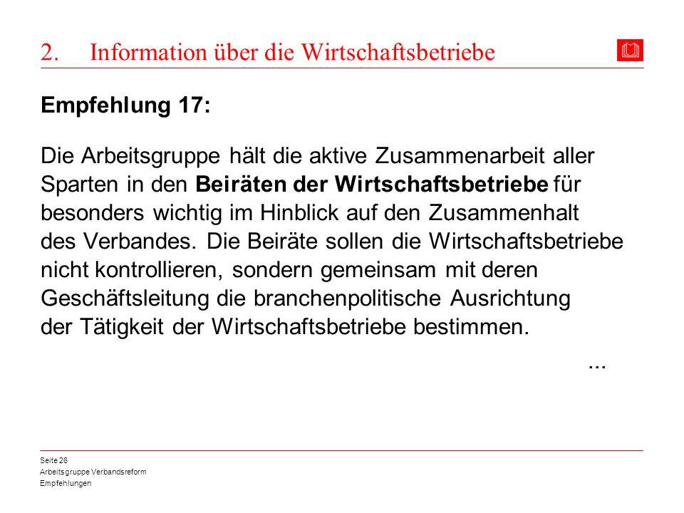 Arbeitsgruppe Verbandsreform Empfehlungen Seite 26 2. Information über die Wirtschaftsbetriebe Empfehlung 17: Die Arbeitsgruppe hält die aktive Zusamm