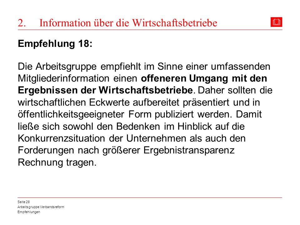 Arbeitsgruppe Verbandsreform Empfehlungen Seite 28 2. Information über die Wirtschaftsbetriebe Empfehlung 18: Die Arbeitsgruppe empfiehlt im Sinne ein