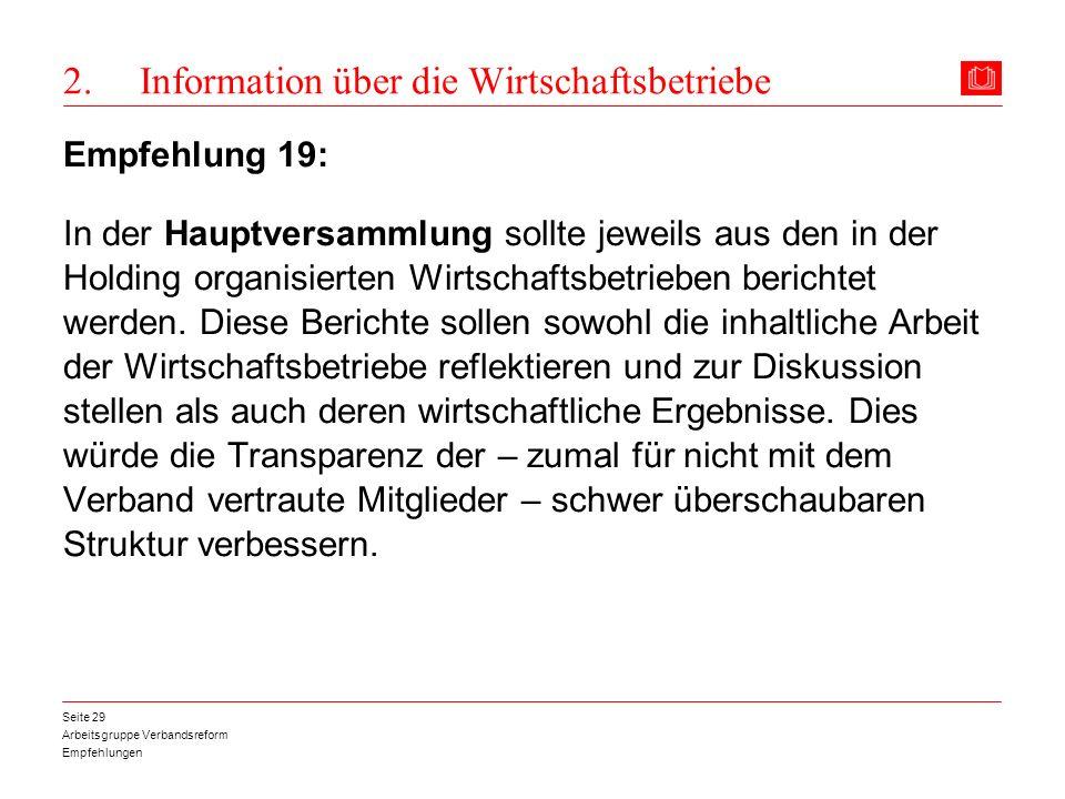 Arbeitsgruppe Verbandsreform Empfehlungen Seite 29 2. Information über die Wirtschaftsbetriebe Empfehlung 19: In der Hauptversammlung sollte jeweils a