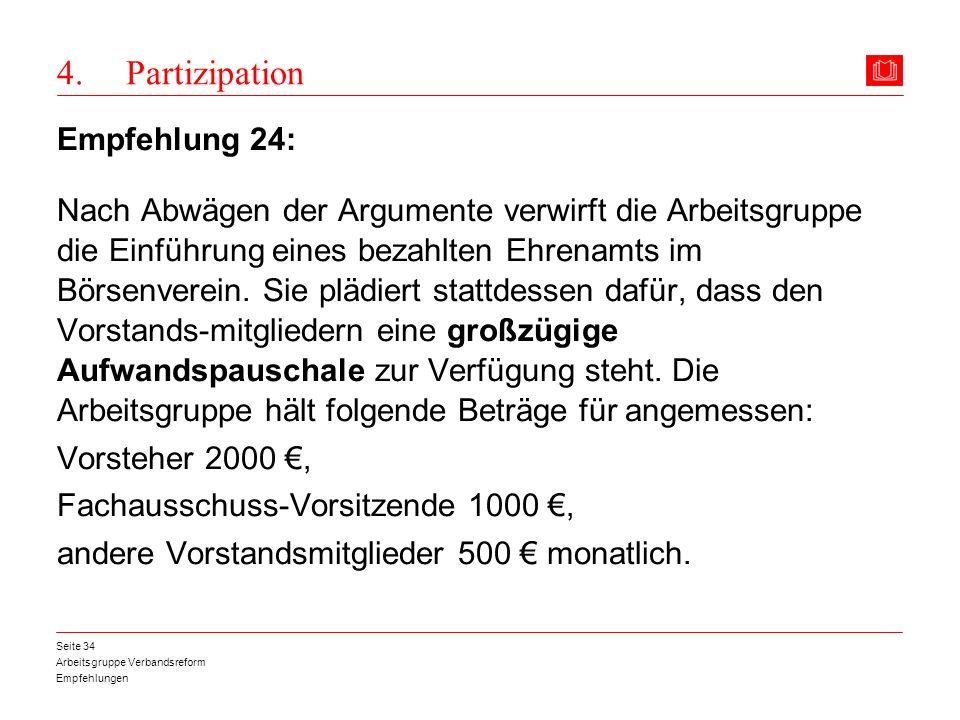 Arbeitsgruppe Verbandsreform Empfehlungen Seite 34 4. Partizipation Empfehlung 24: Nach Abwägen der Argumente verwirft die Arbeitsgruppe die Einführun