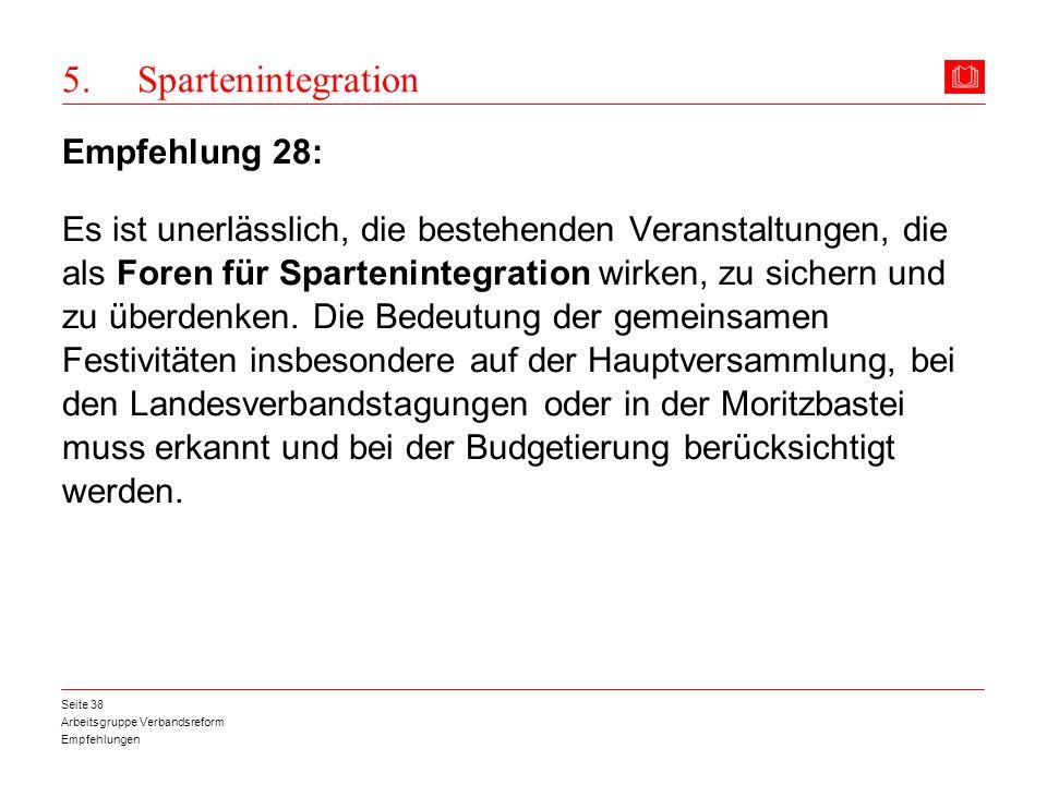 Arbeitsgruppe Verbandsreform Empfehlungen Seite 38 5. Spartenintegration Empfehlung 28: Es ist unerlässlich, die bestehenden Veranstaltungen, die als