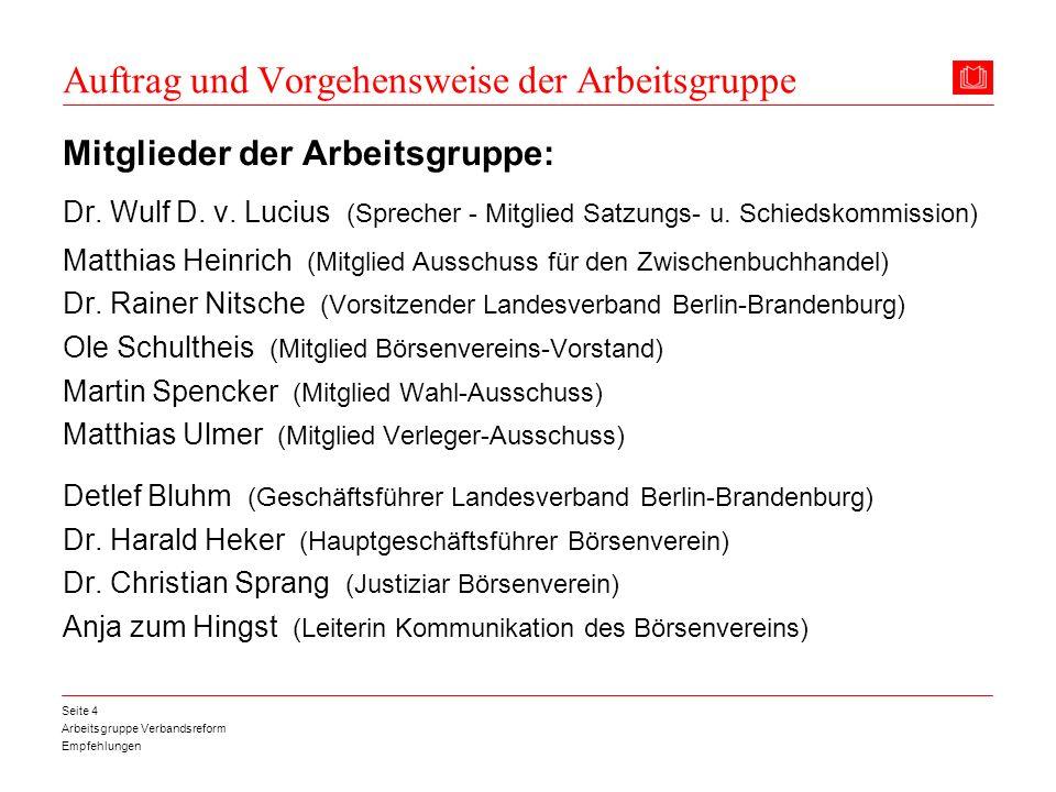 Arbeitsgruppe Verbandsreform Empfehlungen Seite 4 Auftrag und Vorgehensweise der Arbeitsgruppe Mitglieder der Arbeitsgruppe: Dr. Wulf D. v. Lucius (Sp