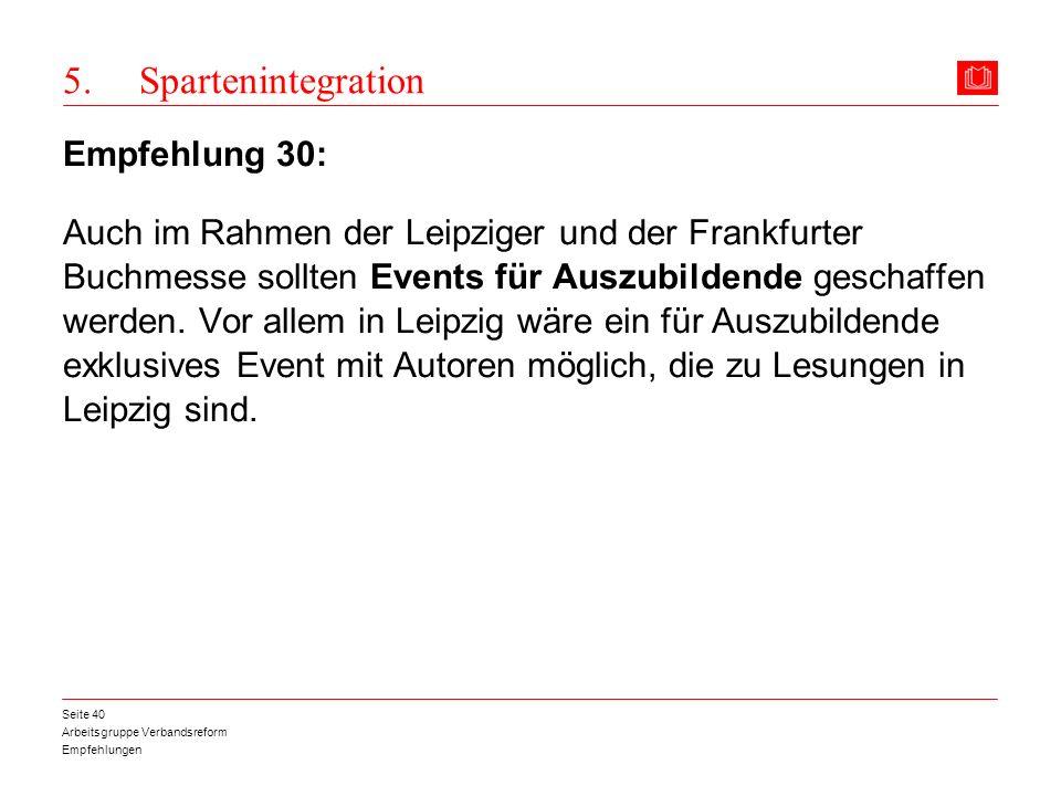 Arbeitsgruppe Verbandsreform Empfehlungen Seite 40 5. Spartenintegration Empfehlung 30: Auch im Rahmen der Leipziger und der Frankfurter Buchmesse sol