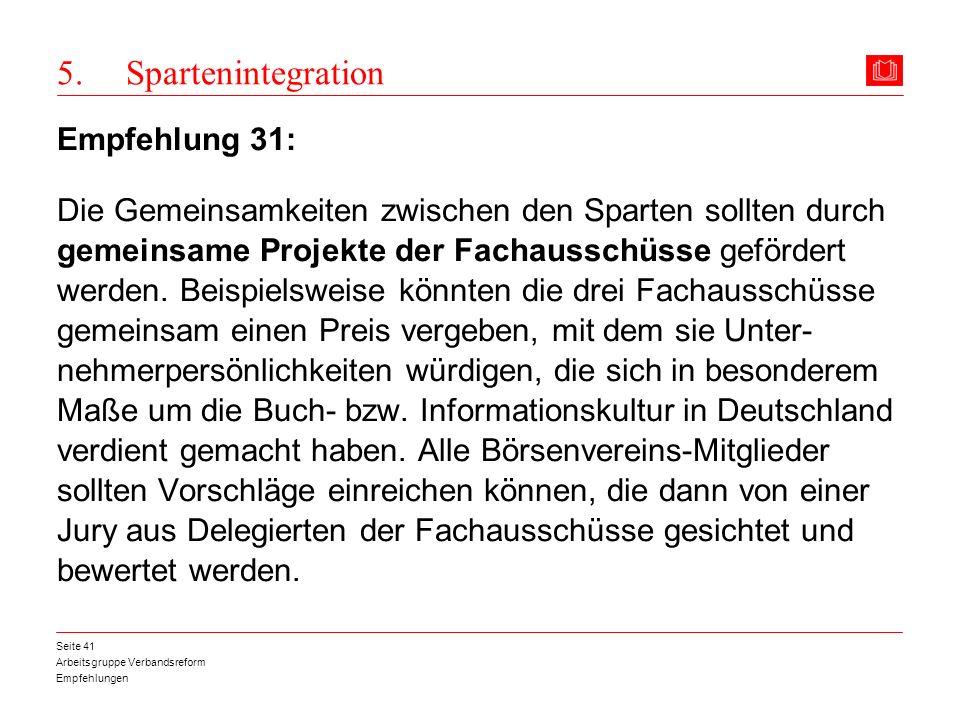 Arbeitsgruppe Verbandsreform Empfehlungen Seite 41 5. Spartenintegration Empfehlung 31: Die Gemeinsamkeiten zwischen den Sparten sollten durch gemeins