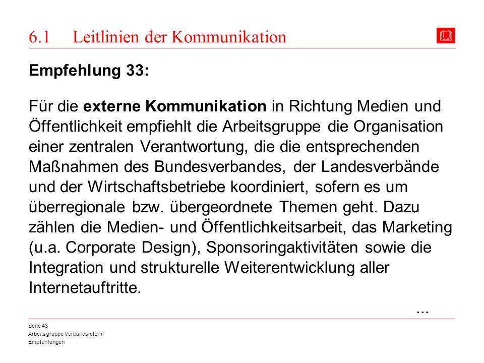Arbeitsgruppe Verbandsreform Empfehlungen Seite 43 6.1 Leitlinien der Kommunikation Empfehlung 33: Für die externe Kommunikation in Richtung Medien un