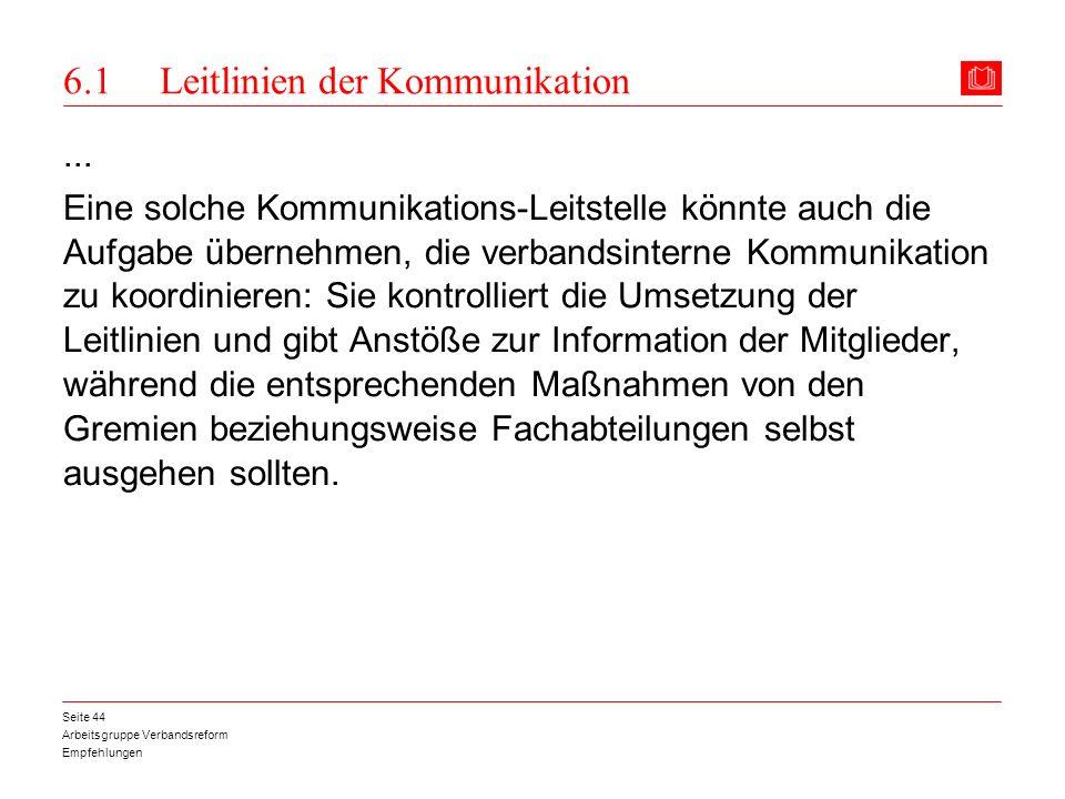 Arbeitsgruppe Verbandsreform Empfehlungen Seite 44 6.1 Leitlinien der Kommunikation... Eine solche Kommunikations-Leitstelle könnte auch die Aufgabe ü