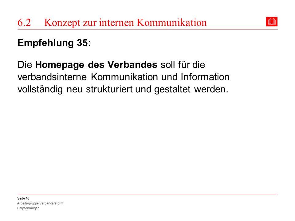 Arbeitsgruppe Verbandsreform Empfehlungen Seite 46 6.2 Konzept zur internen Kommunikation Empfehlung 35: Die Homepage des Verbandes soll für die verba