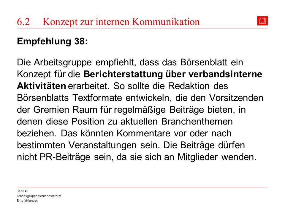 Arbeitsgruppe Verbandsreform Empfehlungen Seite 49 6.2 Konzept zur internen Kommunikation Empfehlung 38: Die Arbeitsgruppe empfiehlt, dass das Börsenb