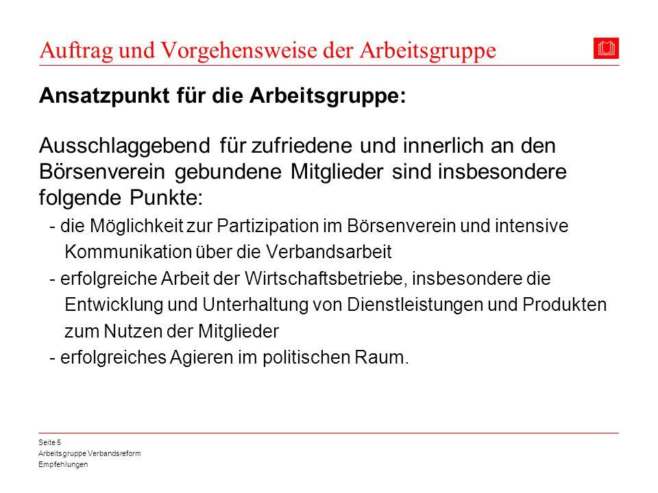 Arbeitsgruppe Verbandsreform Empfehlungen Seite 5 Auftrag und Vorgehensweise der Arbeitsgruppe Ansatzpunkt für die Arbeitsgruppe: Ausschlaggebend für