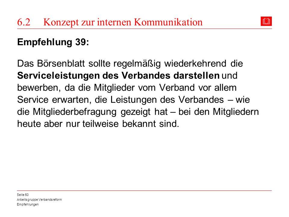 Arbeitsgruppe Verbandsreform Empfehlungen Seite 50 6.2 Konzept zur internen Kommunikation Empfehlung 39: Das Börsenblatt sollte regelmäßig wiederkehre
