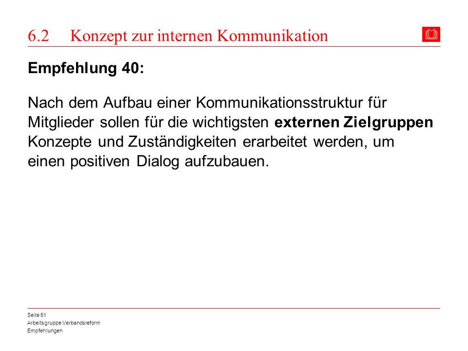 Arbeitsgruppe Verbandsreform Empfehlungen Seite 51 6.2 Konzept zur internen Kommunikation Empfehlung 40: Nach dem Aufbau einer Kommunikationsstruktur