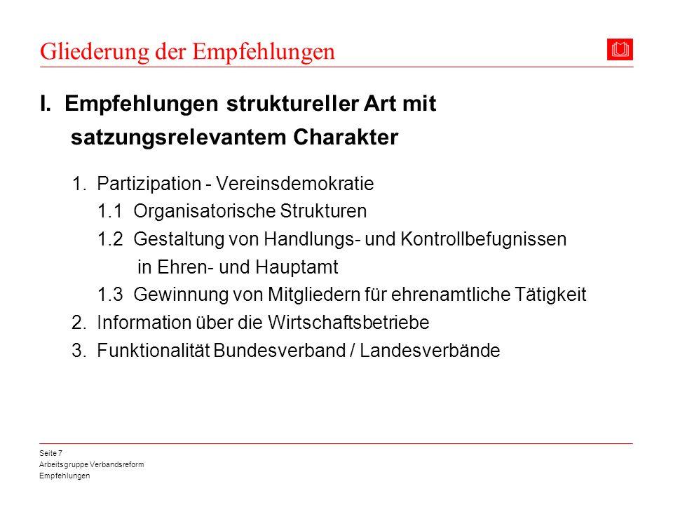 Arbeitsgruppe Verbandsreform Empfehlungen Seite 7 Gliederung der Empfehlungen I. Empfehlungen struktureller Art mit satzungsrelevantem Charakter 1. Pa