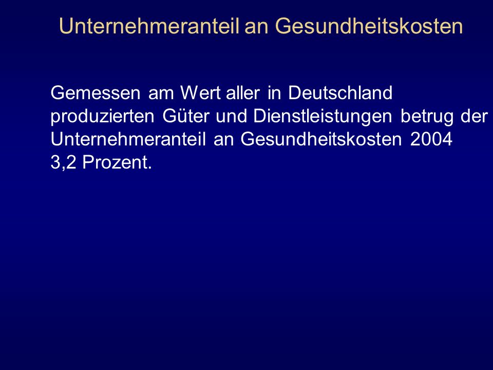 Unternehmeranteil an Gesundheitskosten Gemessen am Wert aller in Deutschland produzierten Güter und Dienstleistungen betrug der Unternehmeranteil an G