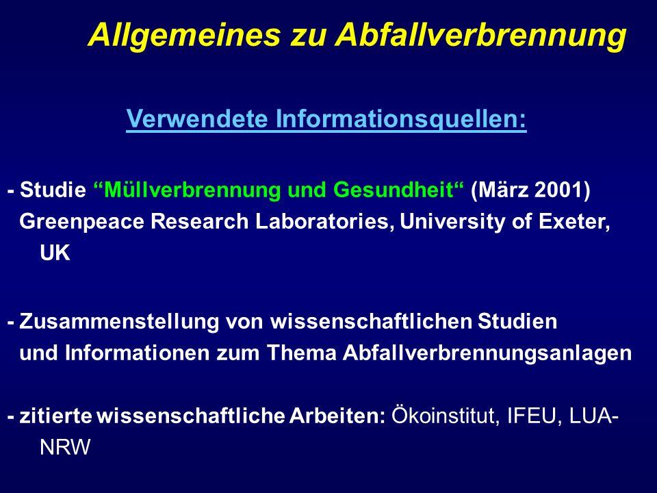 Allgemeines zu Abfallverbrennung Verwendete Informationsquellen: - Studie Müllverbrennung und Gesundheit (März 2001) Greenpeace Research Laboratories,