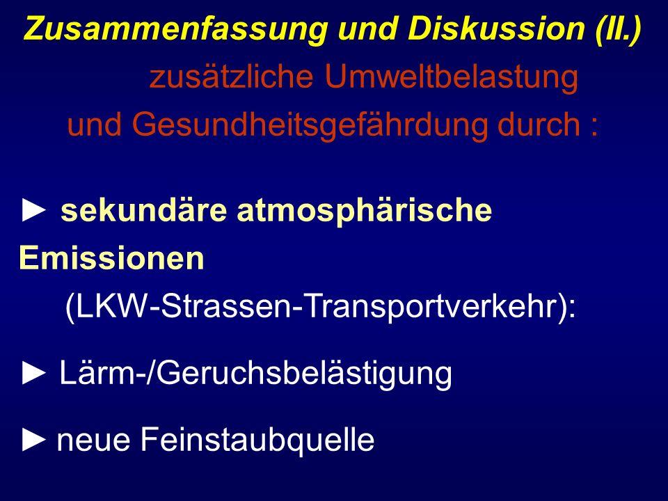 Zusammenfassung und Diskussion (II.) zusätzliche Umweltbelastung und Gesundheitsgefährdung durch : sekundäre atmosphärische Emissionen (LKW-Strassen-T