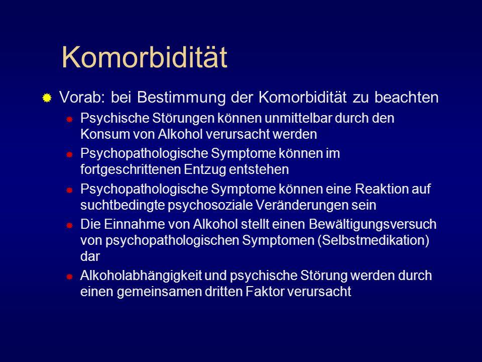 Komorbidität Vorab: bei Bestimmung der Komorbidität zu beachten Psychische Störungen können unmittelbar durch den Konsum von Alkohol verursacht werden