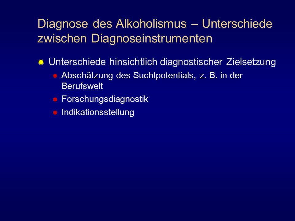 Diagnose des Alkoholismus – Unterschiede zwischen Diagnoseinstrumenten Unterschiede hinsichtlich diagnostischer Zielsetzung Abschätzung des Suchtpoten