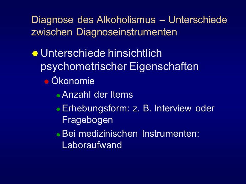 Diagnose des Alkoholismus – Unterschiede zwischen Diagnoseinstrumenten Unterschiede hinsichtlich psychometrischer Eigenschaften Ökonomie Anzahl der It