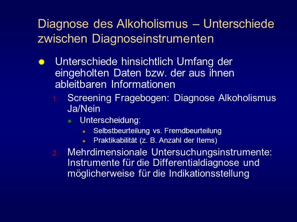 Diagnose des Alkoholismus – Unterschiede zwischen Diagnoseinstrumenten Unterschiede hinsichtlich Umfang der eingeholten Daten bzw. der aus ihnen ablei