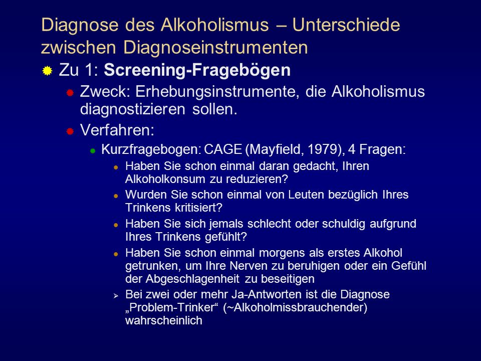 Diagnose des Alkoholismus – Unterschiede zwischen Diagnoseinstrumenten Zu 1: Screening-Fragebögen Zweck: Erhebungsinstrumente, die Alkoholismus diagno