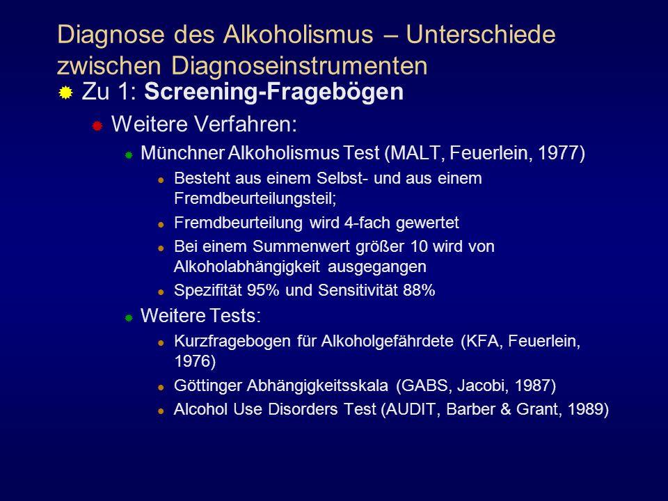 Diagnose des Alkoholismus – Unterschiede zwischen Diagnoseinstrumenten Zu 1: Screening-Fragebögen Weitere Verfahren: Münchner Alkoholismus Test (MALT,