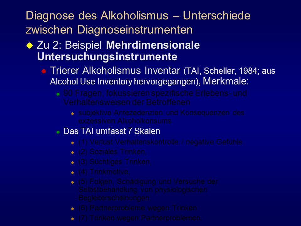 Diagnose des Alkoholismus – Unterschiede zwischen Diagnoseinstrumenten Zu 2: Beispiel Mehrdimensionale Untersuchungsinstrumente Trierer Alkoholismus I