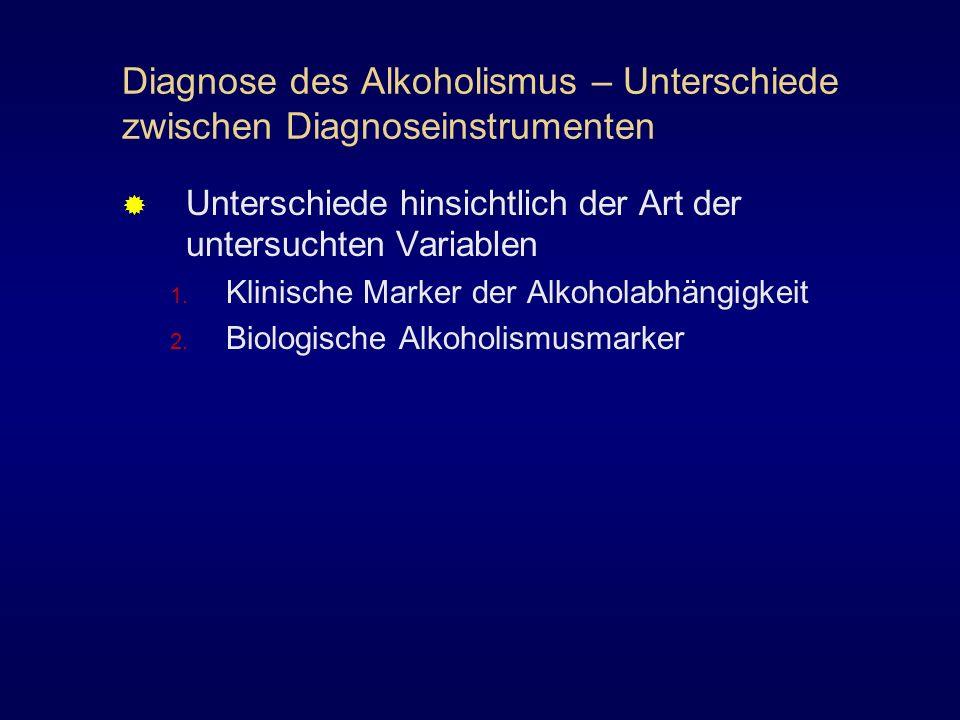 Diagnose des Alkoholismus – Unterschiede zwischen Diagnoseinstrumenten Unterschiede hinsichtlich der Art der untersuchten Variablen 1. Klinische Marke