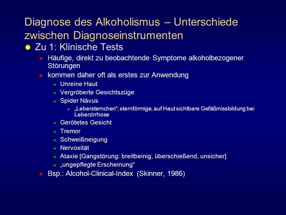 Diagnose des Alkoholismus – Unterschiede zwischen Diagnoseinstrumenten Zu 1: Klinische Tests Häufige, direkt zu beobachtende Symptome alkoholbezogener