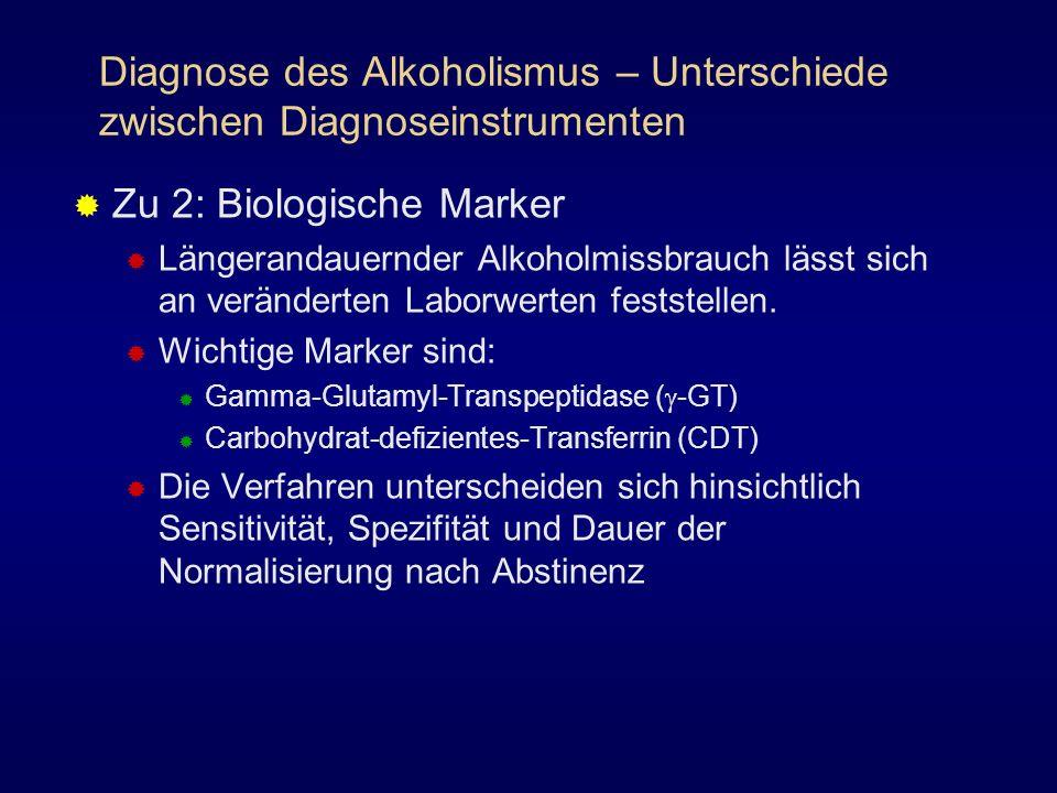 Diagnose des Alkoholismus – Unterschiede zwischen Diagnoseinstrumenten Zu 2: Biologische Marker Längerandauernder Alkoholmissbrauch lässt sich an verä