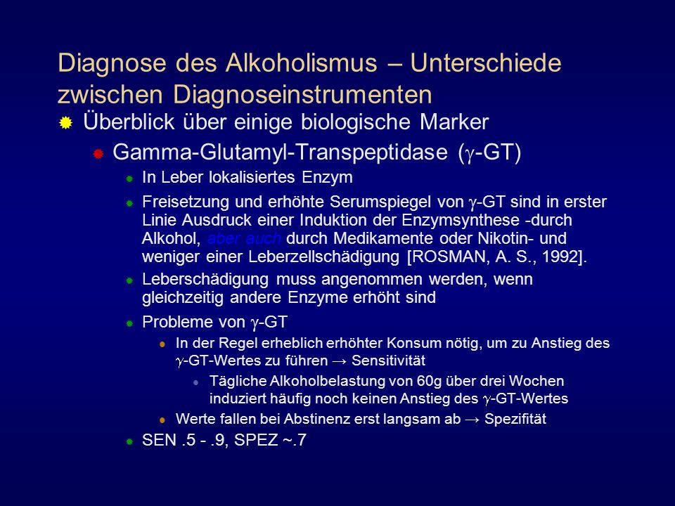 Diagnose des Alkoholismus – Unterschiede zwischen Diagnoseinstrumenten Überblick über einige biologische Marker Gamma-Glutamyl-Transpeptidase ( -GT) I